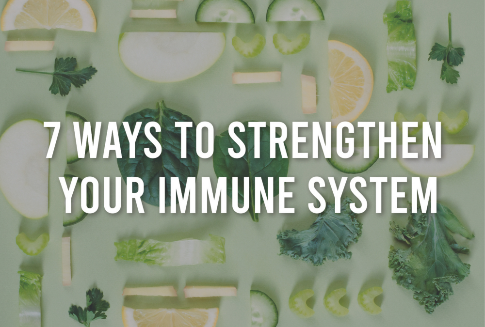 7 Ways to Strengthen Your Immune System