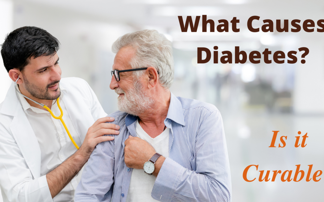 Diabetes Causes. Is it Curable?