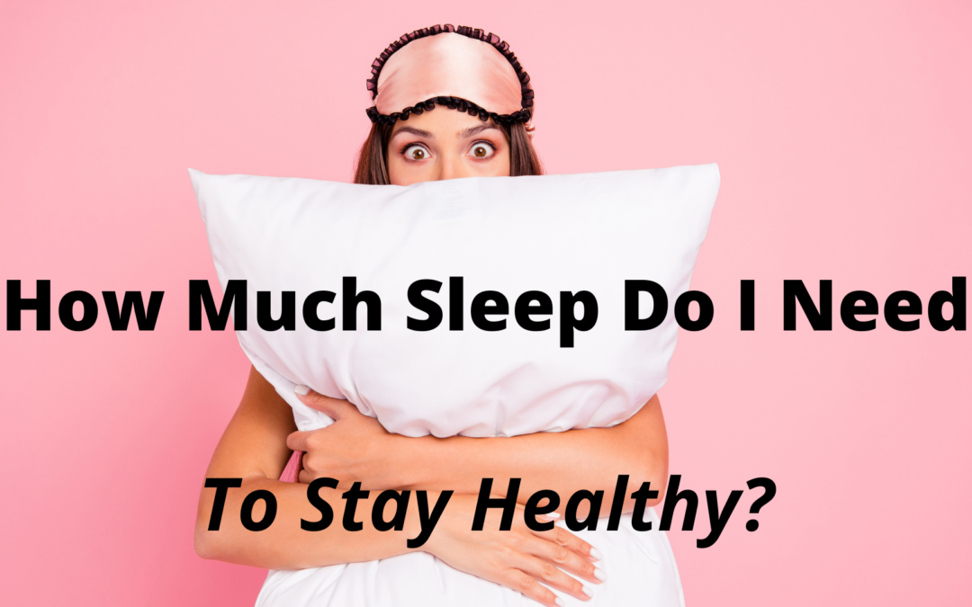 How Much Sleep Do I Need to Stay Healthy?